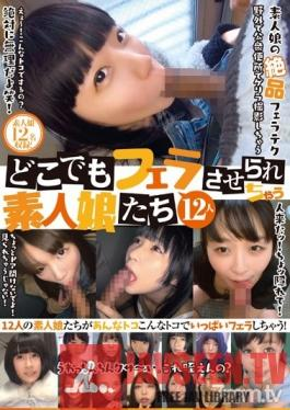 KAGP-071 Studio KaguyahimePt/Mousouzoku - 12 Amateur Girls Willing To Suck Anywhere