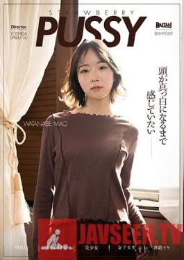 BAHP-069 STRAWBERRY PUSSY WATANABE MAO Mao Watanabe